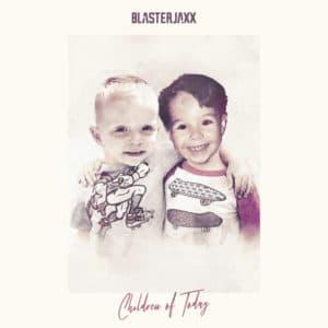 Blasterjaxx Children of Today Maxximize Records