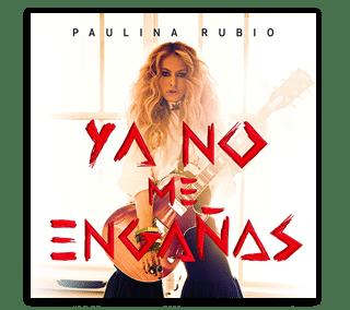 Paulina Rubio Ya no me engañas
