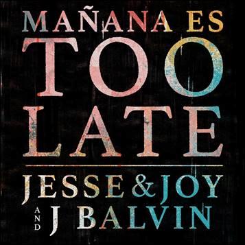 Jesse & Joy mañana es too late J Balvin - Música Nueva Warner Music