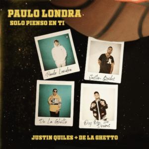 Paulo Londra Sólo pienso en ti De La Ghetto y Justin Quiles
