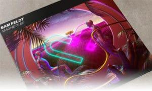 Sam Feldt Magnets EP Spinnin' Records
