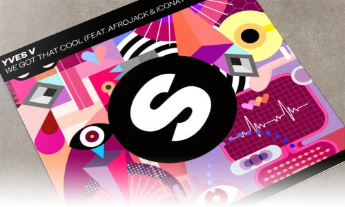 Yves V We Got That Cool (feat. Afrojack & Icona Pop) Spinnin' Records música nueva EDM Junio 2019