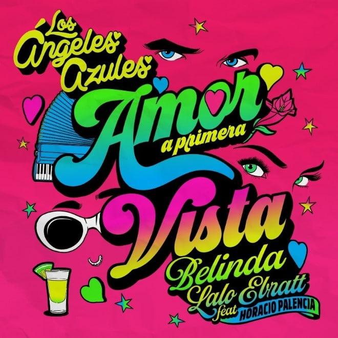 """Los ángeles azules junto a Belinda y lalo ebratt presentan el tema inédito """"amor a primera vista"""" feat. Horacio palencia"""