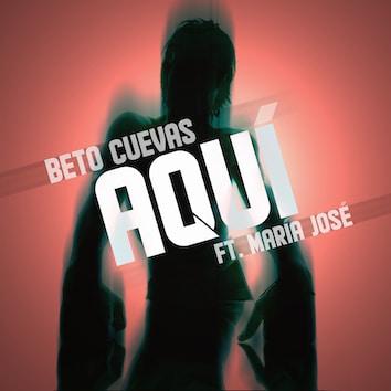 """BETO CUEVAS """"AQUI"""" Maria josé"""