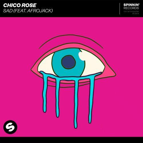 Sad (feat. Afrojack) CHICO ROSE Spinnin' Records edm agosto 2019